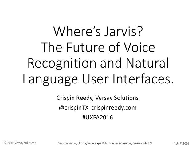 #UXPA2016Session Survey: http://www.uxpa2016.org/sessionsurvey?sessionid=321© 2016 Versay Solutions Where's Jarvis? The Fu...