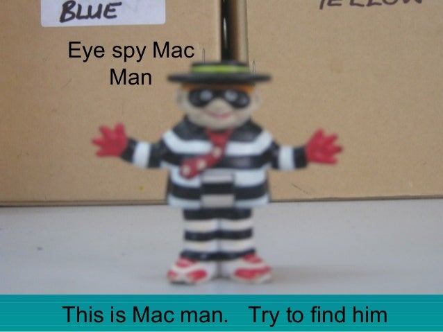 This is Mac man. Try to find him Eye spy Mac Man