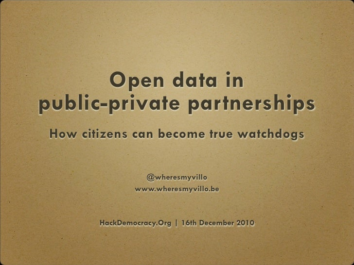 Open data inpublic-private partnerships How citizens can become true watchdogs                  @wheresmyvillo            ...