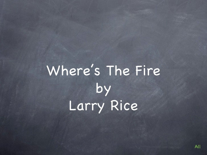 Where's The Fire      by  Larry Rice                   All