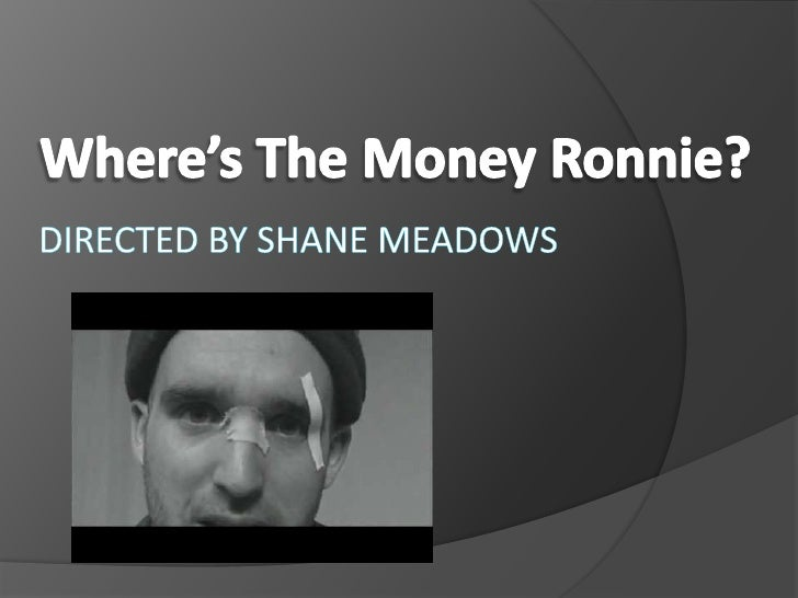 Where's The Money Ronnie?<br />Directed by Shane Meadows<br />