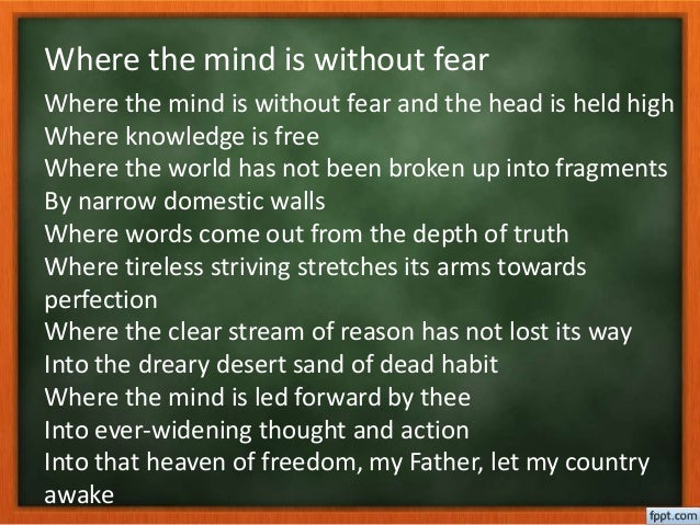 where the mind is without fear A poem by rabindranath tagore where the mind is without fear and the head is held highwhere knowledge is freewhere the world has not been broken upinto fragm.