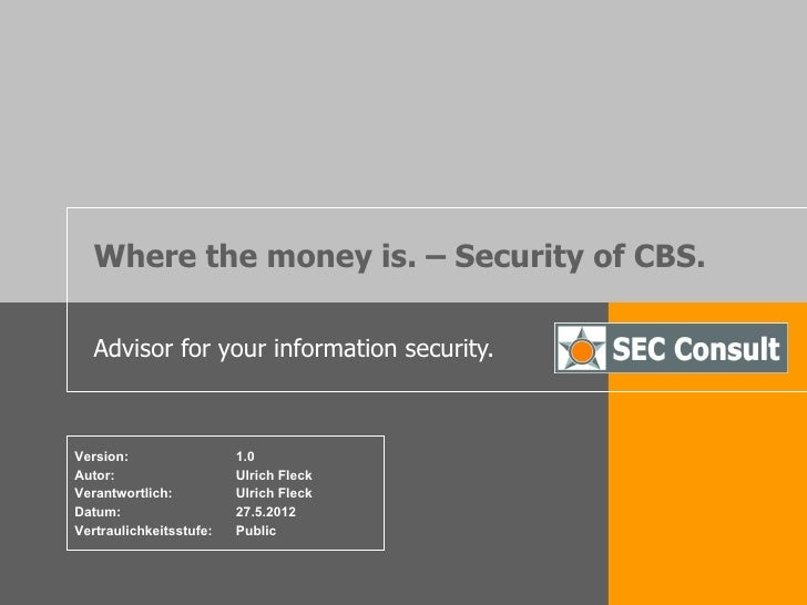 Where the money is. – Security of CBS.   Advisor for your information security.Version:                 1.0Autor:         ...