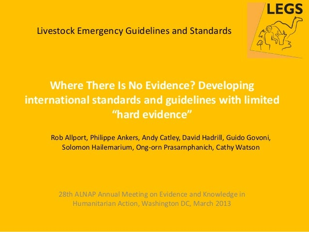 Livestock Emergency Guidelines and Standards     Where There Is No Evidence? Developinginternational standards and guideli...