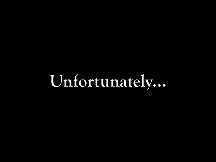 Unfortunately...