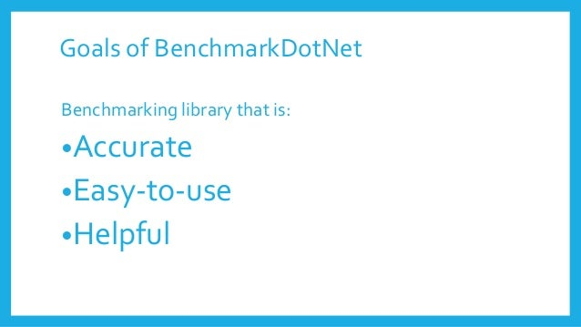 What BenchmarkDotNet doesn't do •Multi-threaded benchmarks •Integrate with C.I builds •Unit test runner integration •Anyth...