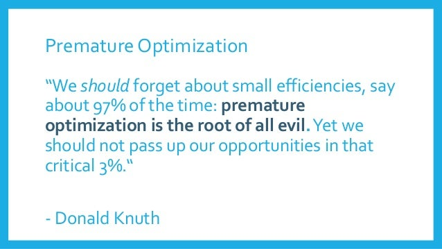 """Premature Optimization """"We should forget about small efficiencies, say about 97% of the time: premature optimization is th..."""