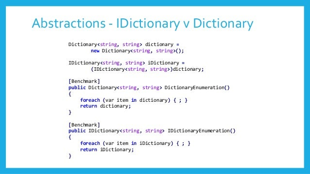 Abstractions - IDictionary v Dictionary Dictionary<string, string> dictionary = new Dictionary<string, string>(); IDiction...