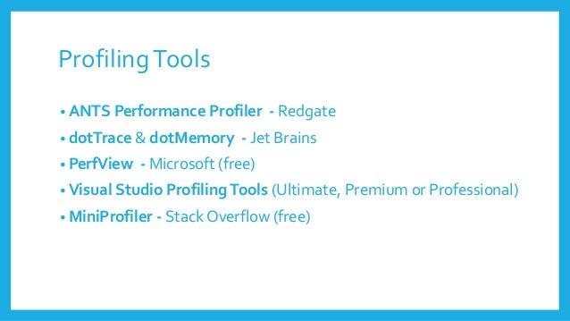 ProfilingTools • ANTS Performance Profiler - Redgate • dotTrace & dotMemory - Jet Brains • PerfView - Microsoft (free) • V...