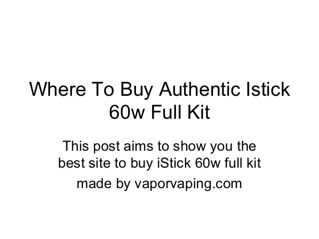 Where To Buy Authentic Istick 60w Full Kit This post aims to show you the best site to buy iStick 60w full kit made by vap...