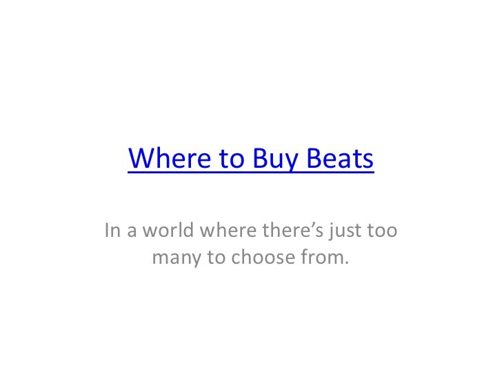 Where to Buy BeatsIn a world where there's just too      many to choose from.