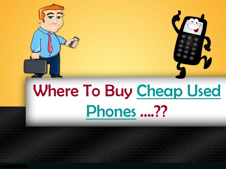 Where To Buy Cheap Used      Phones ….??