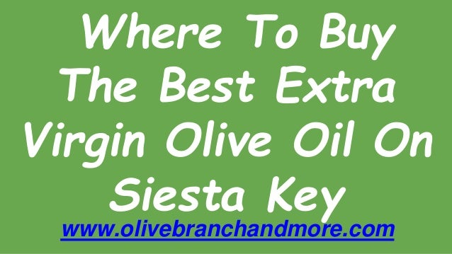 Where To Buy The Best Extra Virgin Olive Oil On Siesta Key www.olivebranchandmore.com