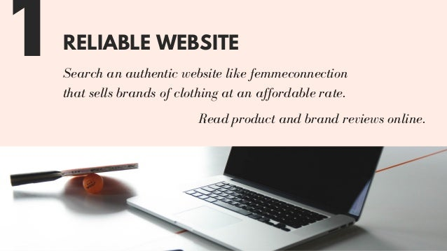 RELIABLE WEBSITE Search an authentic website like that sells brands of clothing at an affordable rate. 1 Read product and ...