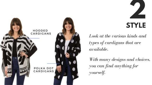 STYLE 2 Look at the various kinds and types of cardigans that are available. With many designs and choices, you can find a...