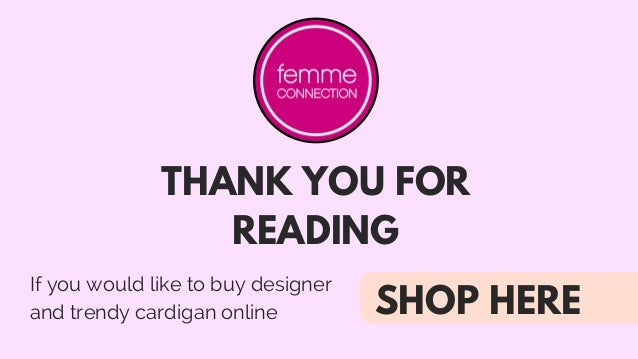 THANK YOU FOR READING If you would like to buy designer and trendy cardigan online SHOP HERE