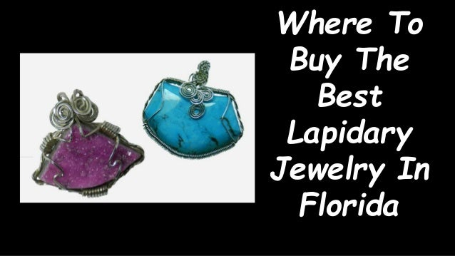Where To Buy The Best Lapidary Jewelry In Florida