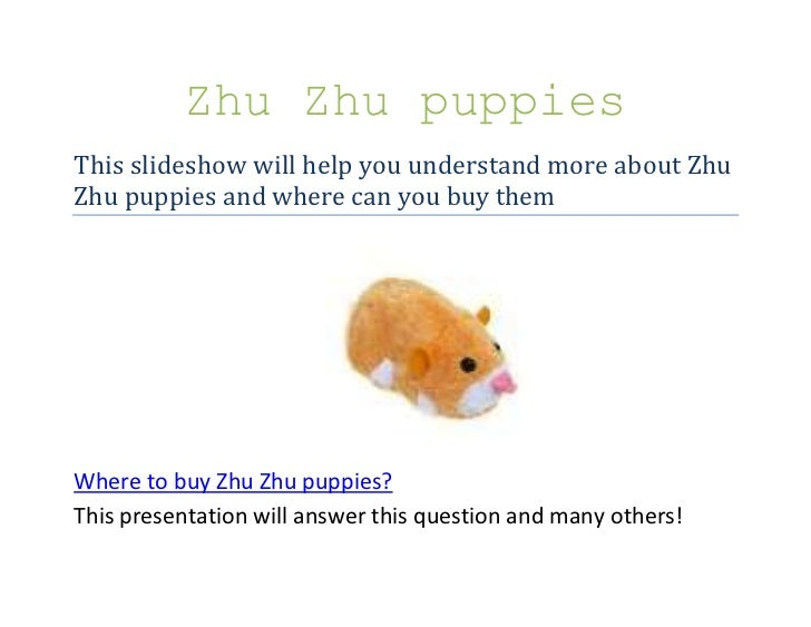 Zhu Zhu puppies<br />This slideshow will help you understand more about Zhu Zhu puppies and where can you buy them<br />31...