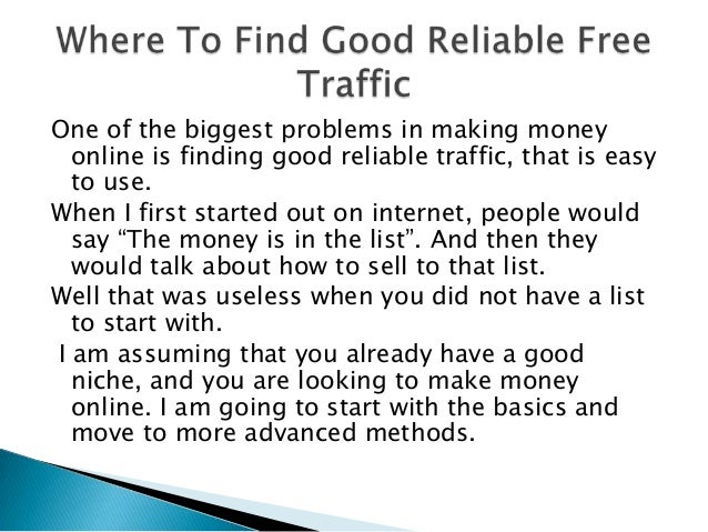 One of the biggest problems in making money online is finding good reliable traffic, that is easy to use. When I first sta...