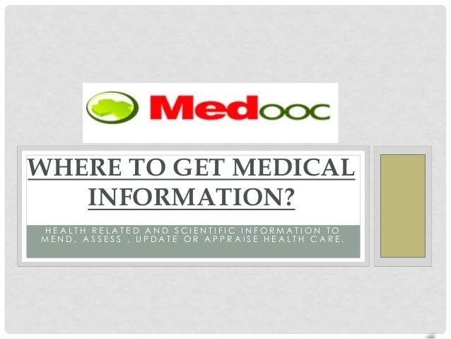 WHERE TO GET MEDICAL   INFORMATION?A MEDICAL LIBRARY IS DESIGNED TO ASSIST HEALTH PROFESSIONALS, PHYSICIANS, PATIENTS, STU...