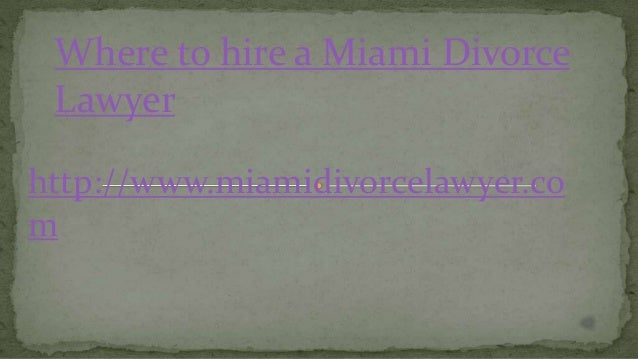 Where to hire a Miami Divorce Lawyer http://www.miamidivorcelawyer.co m