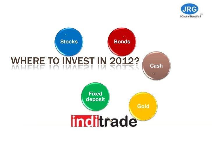 Stocks             BondsWHERE TO INVEST IN 2012?                   Cash                   Fixed                  deposit  ...