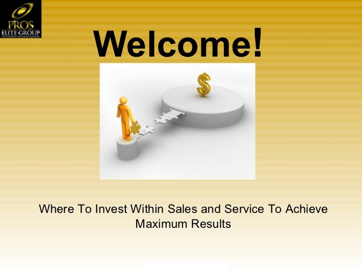 Welcome ! Where To Invest Within Sales and Service To Achieve Maximum Results