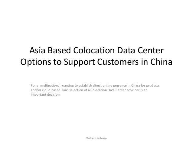Asia Based Colocation Data Center Options to Support Customers in China For a multinational wanting to establish direct on...