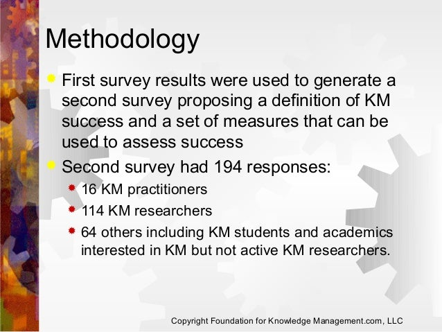 Methodology First survey results were used to generate a second survey proposing a definition of KM success and a set of m...