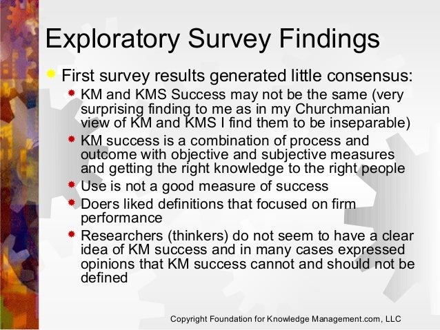 Exploratory Survey Findings   First survey results generated little consensus:         KM and KMS Success may not be...