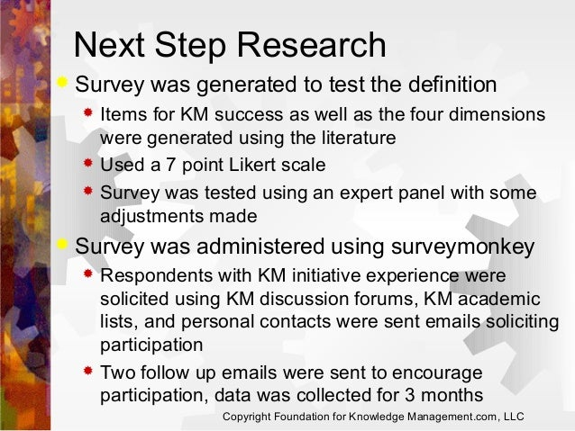 Next Step Research   Survey was generated to test the definition        Items for KM success as well as the four dime...