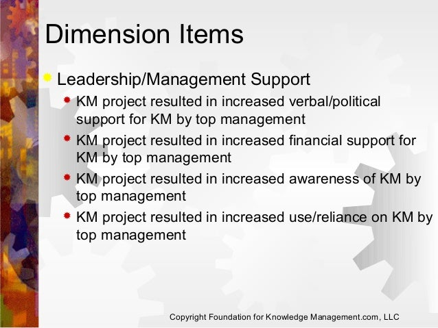 Dimension Items   Leadership/Management Support         KM project resulted in increased verbal/political support for...