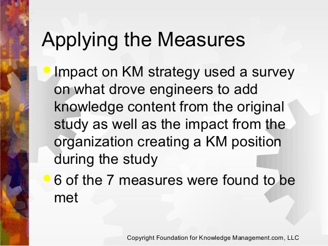 Applying the Measures  Impact  on KM strategy used a survey on what drove engineers to add knowledge content from the ori...