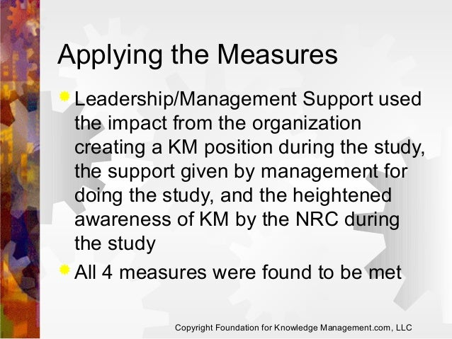 Applying the Measures  Leadership/Management  Support used the impact from the organization creating a KM position during...