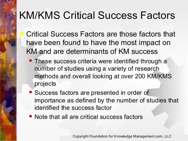 KM/KMS Critical Success Factors   Critical Success Factors are those factors that have been found to have the most impact...
