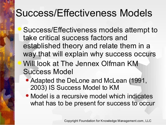 Success/Effectiveness Models  Success/Effectiveness  models attempt to take critical success factors and established theo...