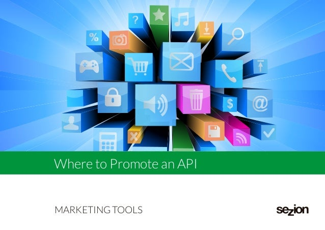 MARKETING TOOLS Where to Promote an API