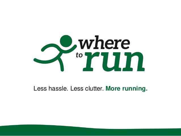 Less hassle. Less clutter. More running.