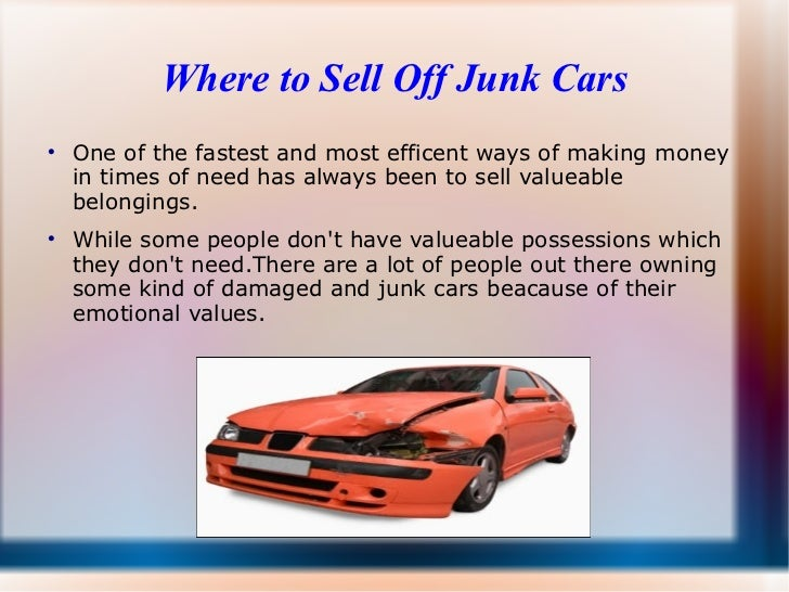 Where to Sell Off Junk Cars    One of the fastest and most efficent ways of making money    in times of need has always b...
