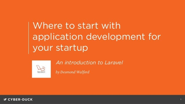 Where to start with application development for your startup 1 by Desmond Walford 1 An introduction to Laravel