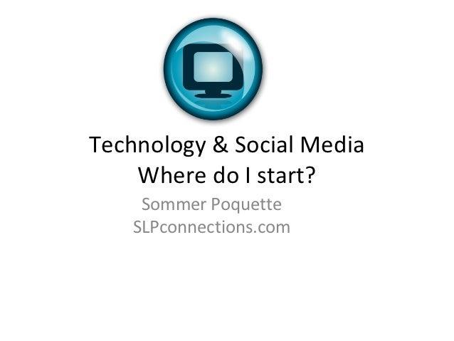 Technology & Social Media    Where do I start?     Sommer Poquette    SLPconnections.com