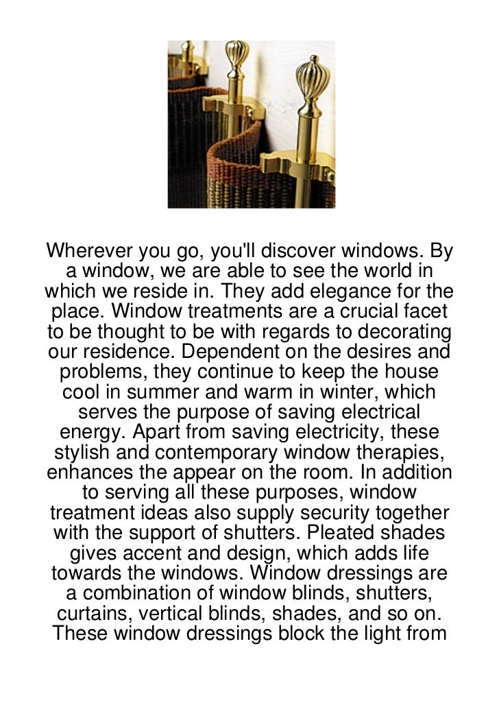 Wherever you go, youll discover windows. By    a window, we are able to see the world inwhich we reside in. They add elega...