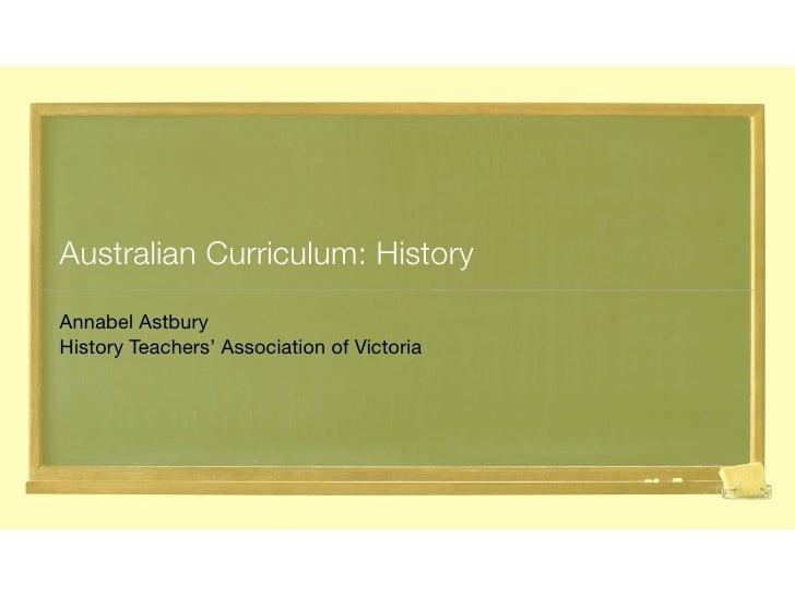 Australian Curriculum: History Annabel Astbury History Teachers' Association of Victoria