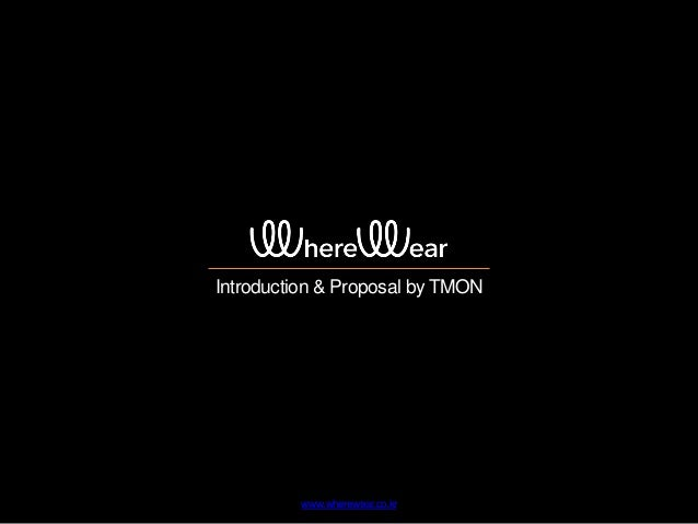 Introduction & Proposal by TMON www.wherewear.co.kr
