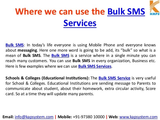 Email: info@kapsystem.com | Mobile: +91-97380 10000 | Web: www.kapsystem.com Where we can use the Bulk SMS Services Bulk S...
