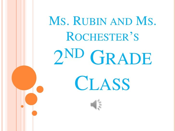 MS. RUBIN AND MS.  ROCHESTER'S2 ND   GRADE    CLASS