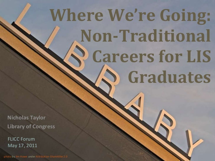 Where We're Going: Non-Traditional Careers for LIS Graduates Nicholas Taylor Library of Congress photo  by  Jim Howe  unde...