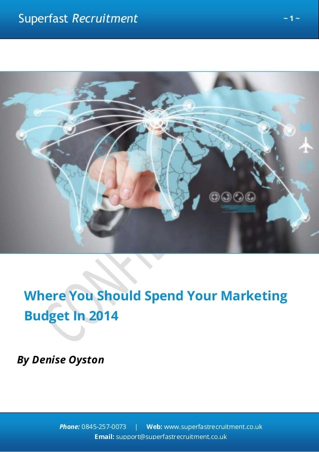 Superfast Recruitment  ~1~  Where You Should Spend Your Marketing Budget In 2014 By Denise Oyston  Phone: 0845-257-0073  |...