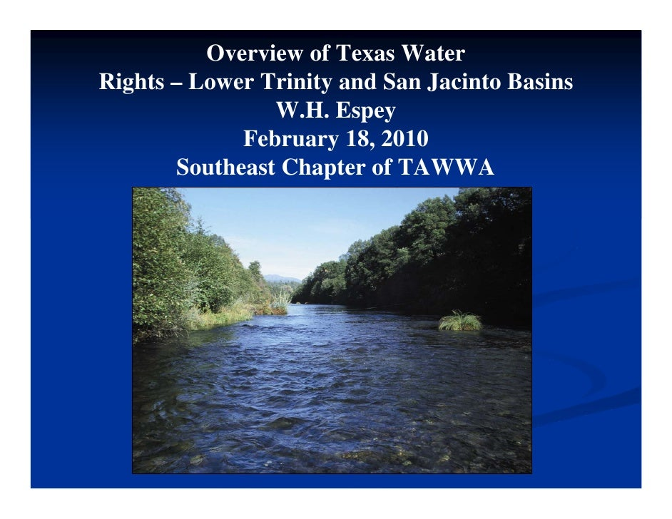 Overview of Texas Water Rights – Lower Trinity and San Jacinto Basins                 W.H. Espey              February 18,...