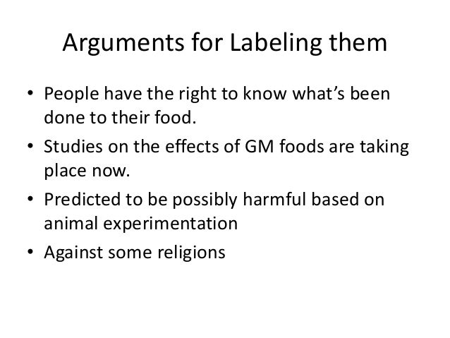 should genetically modified food be labeled essay What is a gmo and why should you  there's a lot of confusion about what is a genetically modified (gmo) food,  we need it to be labeled and others need to be.